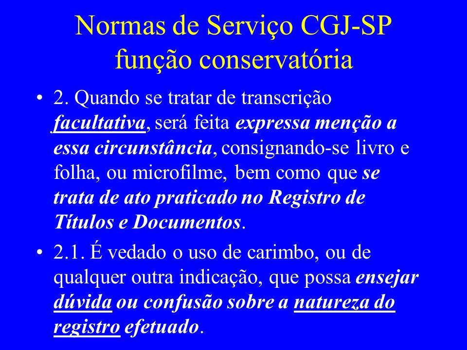Normas de Serviço CGJ-SP função conservatória 2. Quando se tratar de transcrição facultativa, será feita expressa menção a essa circunstância, consign