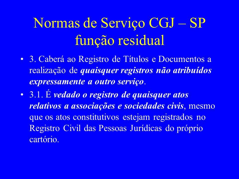 Normas de Serviço CGJ – SP função residual 3. Caberá ao Registro de Títulos e Documentos a realização de quaisquer registros não atribuídos expressame