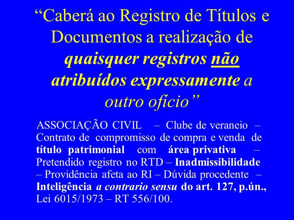Caberá ao Registro de Títulos e Documentos a realização de quaisquer registros não atribuídos expressamente a outro ofício ASSOCIAÇÃO CIVIL – Clube de