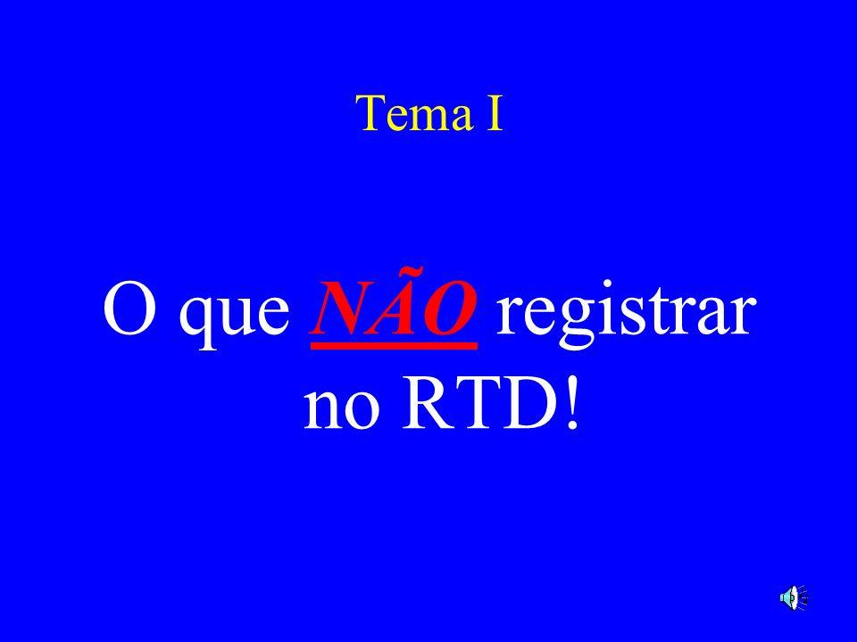 Tema I O que NÃO registrar no RTD!