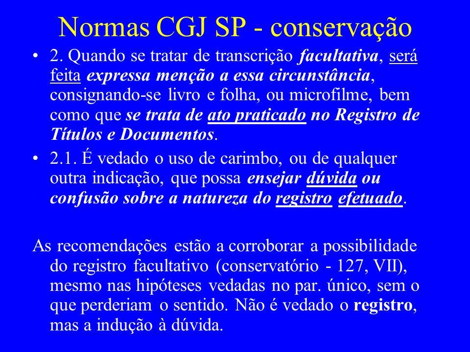 Normas CGJ SP - conservação 2. Quando se tratar de transcrição facultativa, será feita expressa menção a essa circunstância, consignando-se livro e fo