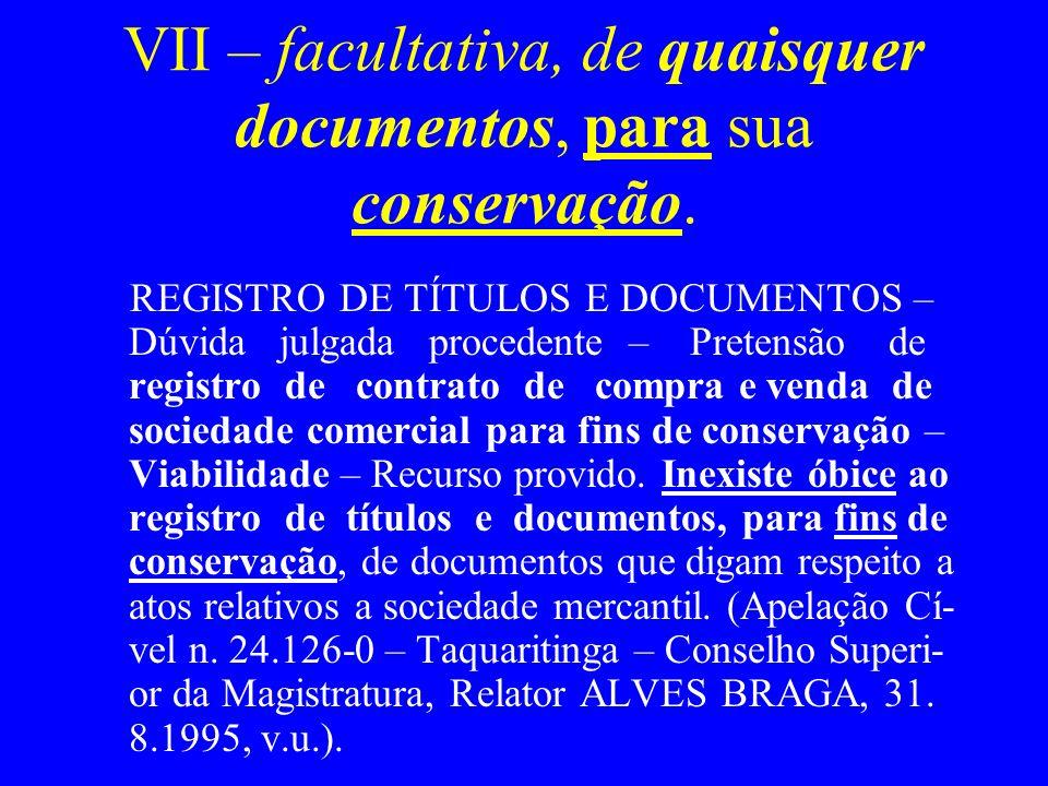 VII – facultativa, de quaisquer documentos, para sua conservação. REGISTRO DE TÍTULOS E DOCUMENTOS – Dúvida julgada procedente – Pretensão de registro