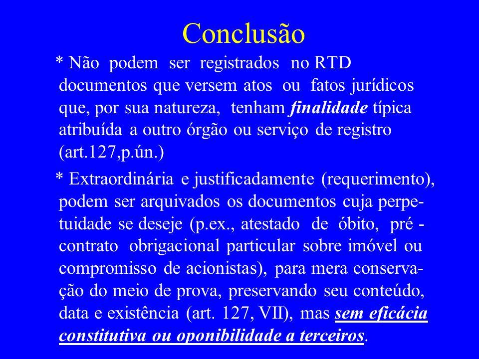 Conclusão * Não podem ser registrados no RTD documentos que versem atos ou fatos jurídicos que, por sua natureza, tenham finalidade típica atribuída a