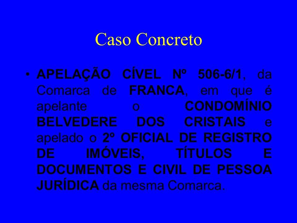 Caso Concreto APELAÇÃO CÍVEL Nº 506-6/1, da Comarca de FRANCA, em que é apelante o CONDOMÍNIO BELVEDERE DOS CRISTAIS e apelado o 2º OFICIAL DE REGISTR