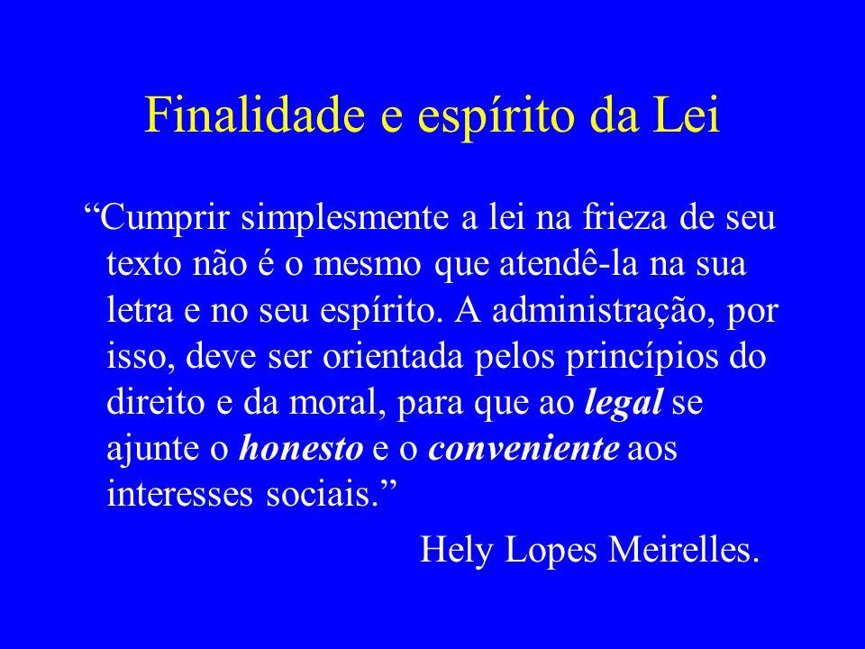 Finalidade e espírito da Lei Cumprir simplesmente a lei na frieza de seu texto não é o mesmo que atendê-la na sua letra e no seu espírito. A administr