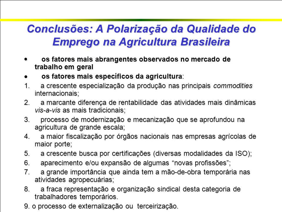 Conclusões: A Polarização da Qualidade do Emprego na Agricultura Brasileira os fatores mais abrangentes observados no mercado de trabalho em geral os fatores mais abrangentes observados no mercado de trabalho em geral os fatores mais específicos da agricultura: os fatores mais específicos da agricultura: 1.
