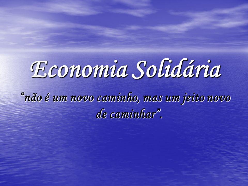 Economia Solidária não é um novo caminho, mas um jeito novo de caminhar.