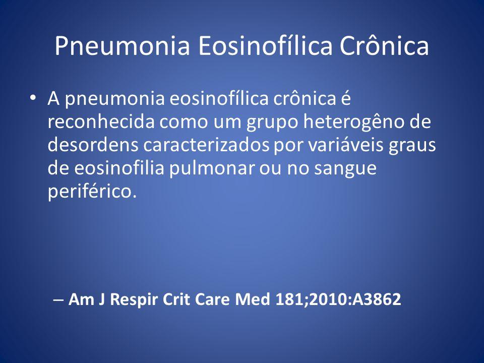 A pneumonia eosinofílica crônica é reconhecida como um grupo heterogêno de desordens caracterizados por variáveis graus de eosinofilia pulmonar ou no