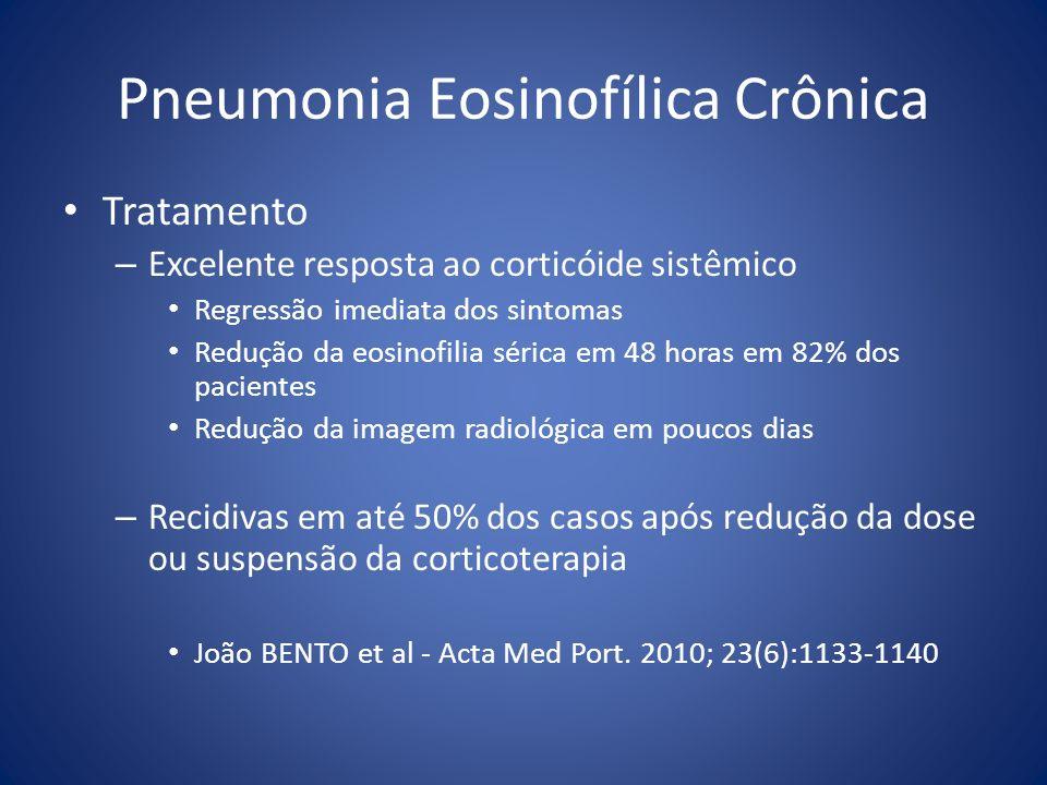 Pneumonia Eosinofílica Crônica Tratamento – Excelente resposta ao corticóide sistêmico Regressão imediata dos sintomas Redução da eosinofilia sérica e