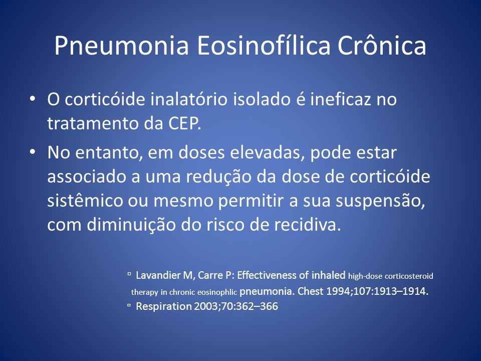 Pneumonia Eosinofílica Crônica O corticóide inalatório isolado é ineficaz no tratamento da CEP. No entanto, em doses elevadas, pode estar associado a