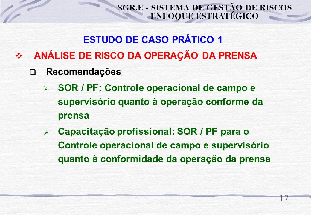 16 ESTUDO DE CASO PRÁTICO 1 ANÁLISE DE RISCO DA OPERAÇÃO DA PRENSA Recomendações Confiabilidade de Sistema / Item Crítico: Foto célula incluindo teste