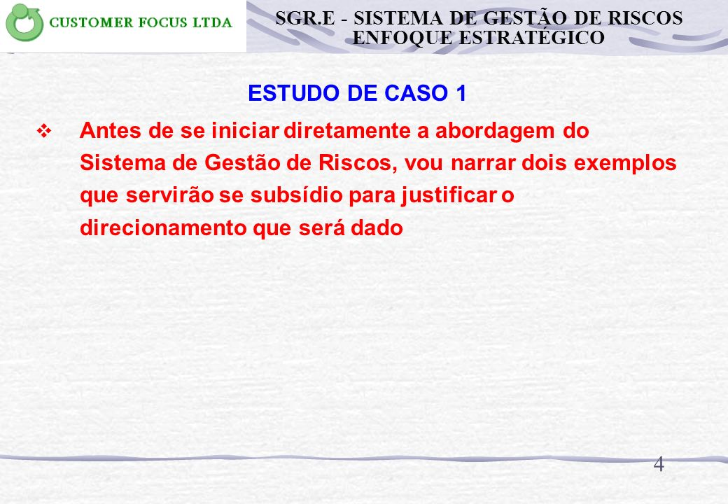 ESTUDO DE CASO PRÁTICO 1 14 IV II PO CDEFGAB 3344555 1233445 1122334 1111223 III I AC X SGR.E - SISTEMA DE GESTÃO DE RISCOS ENFOQUE ESTRATÉGICO