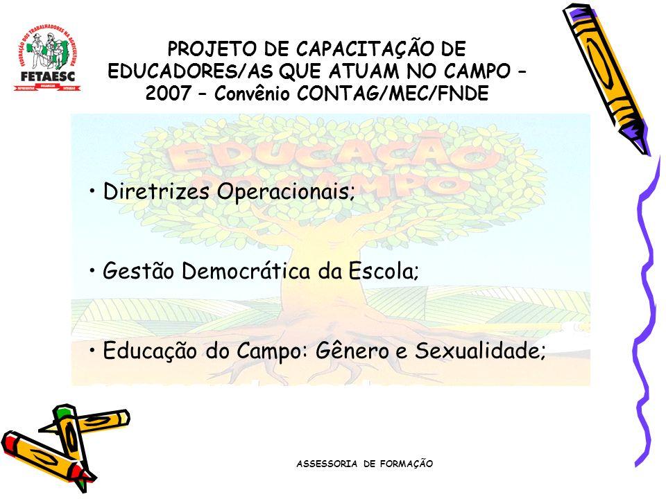 ASSESSORIA DE FORMAÇÃO PROJETO DE CAPACITAÇÃO DE EDUCADORES/AS QUE ATUAM NO CAMPO – 2007 – Convênio CONTAG/MEC/FNDE Diretrizes Operacionais; Gestão Democrática da Escola; Educação do Campo: Gênero e Sexualidade;