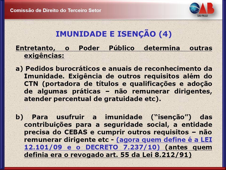 Comissão de Direito do Terceiro Setor IMUNIDADE E ISENÇÃO (4) Entretanto, o Poder Público determina outras exigências: a) Pedidos burocráticos e anuai