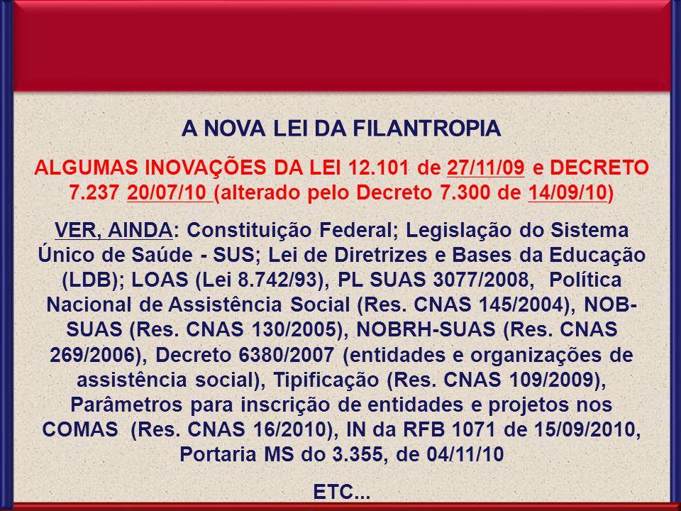 Comissão de Direito do Terceiro Setor A NOVA LEI DA FILANTROPIA ALGUMAS INOVAÇÕES DA LEI 12.101 de 27/11/09 e DECRETO 7.237 20/07/10 (alterado pelo De