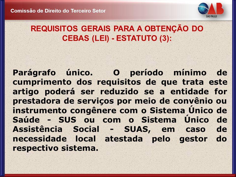 Comissão de Direito do Terceiro Setor Parágrafo único. O período mínimo de cumprimento dos requisitos de que trata este artigo poderá ser reduzido se