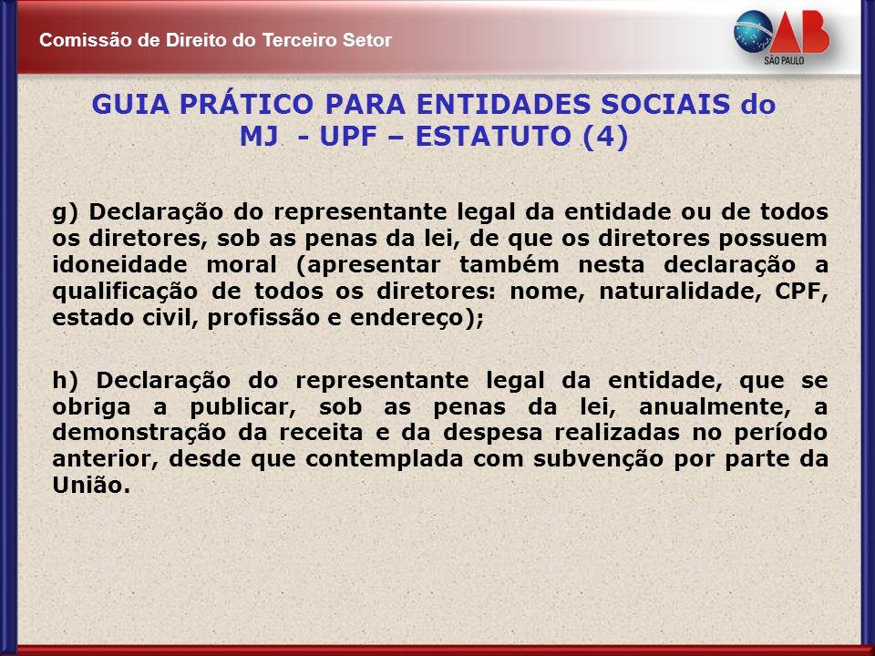 Comissão de Direito do Terceiro Setor g) Declaração do representante legal da entidade ou de todos os diretores, sob as penas da lei, de que os direto