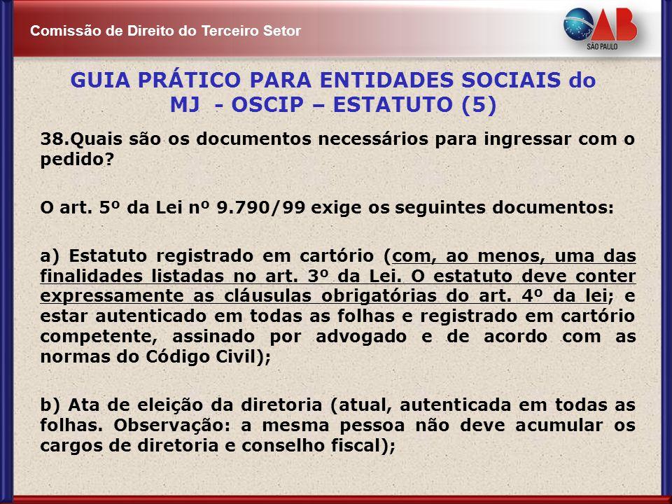 Comissão de Direito do Terceiro Setor 38.Quais são os documentos necessários para ingressar com o pedido? O art. 5º da Lei nº 9.790/99 exige os seguin