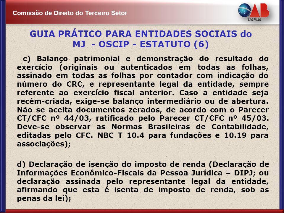 Comissão de Direito do Terceiro Setor c) Balanço patrimonial e demonstração do resultado do exercício (originais ou autenticados em todas as folhas, a