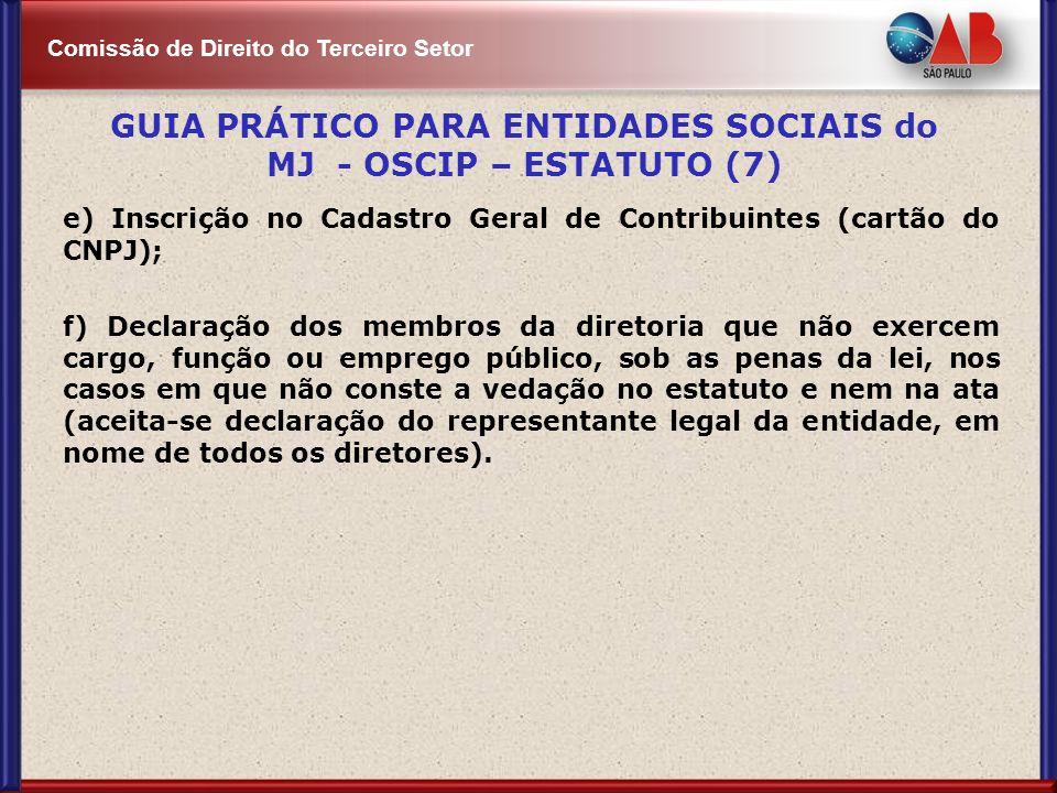 Comissão de Direito do Terceiro Setor e) Inscrição no Cadastro Geral de Contribuintes (cartão do CNPJ); f) Declaração dos membros da diretoria que não