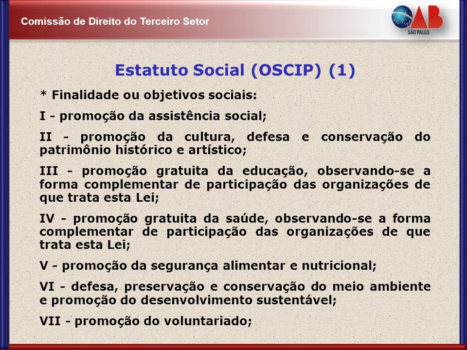 Comissão de Direito do Terceiro Setor Estatuto Social (OSCIP) (1) * Finalidade ou objetivos sociais: I - promoção da assistência social; II - promoção