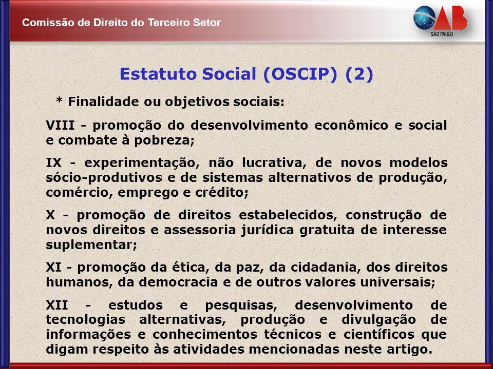 Comissão de Direito do Terceiro Setor Estatuto Social (OSCIP) (2) * Finalidade ou objetivos sociais: VIII - promoção do desenvolvimento econômico e so