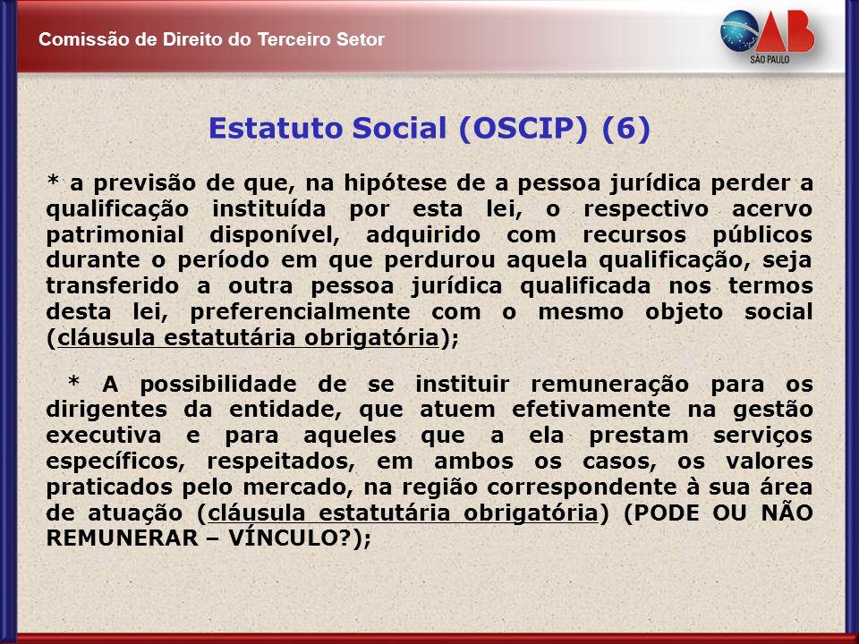 Comissão de Direito do Terceiro Setor Estatuto Social (OSCIP) (6) * a previsão de que, na hipótese de a pessoa jurídica perder a qualificação instituí