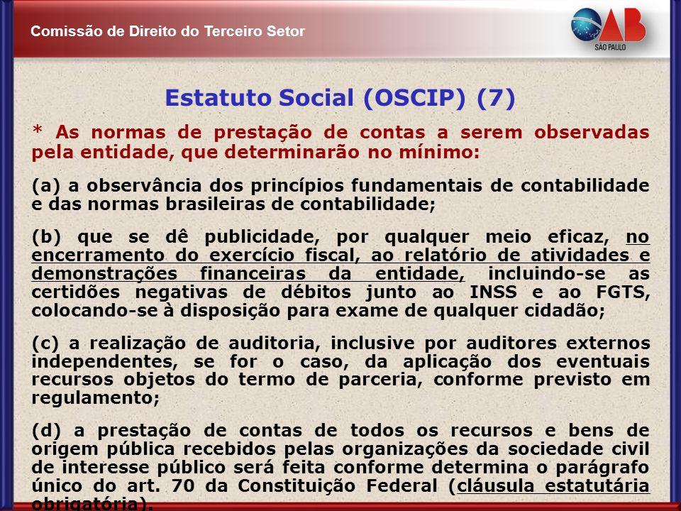 Comissão de Direito do Terceiro Setor Estatuto Social (OSCIP) (7) * As normas de prestação de contas a serem observadas pela entidade, que determinarã