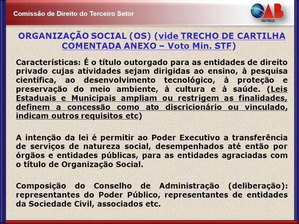 Comissão de Direito do Terceiro Setor ORGANIZAÇÃO SOCIAL (OS) (vide TRECHO DE CARTILHA COMENTADA ANEXO – Voto Min. STF) Características: É o título ou
