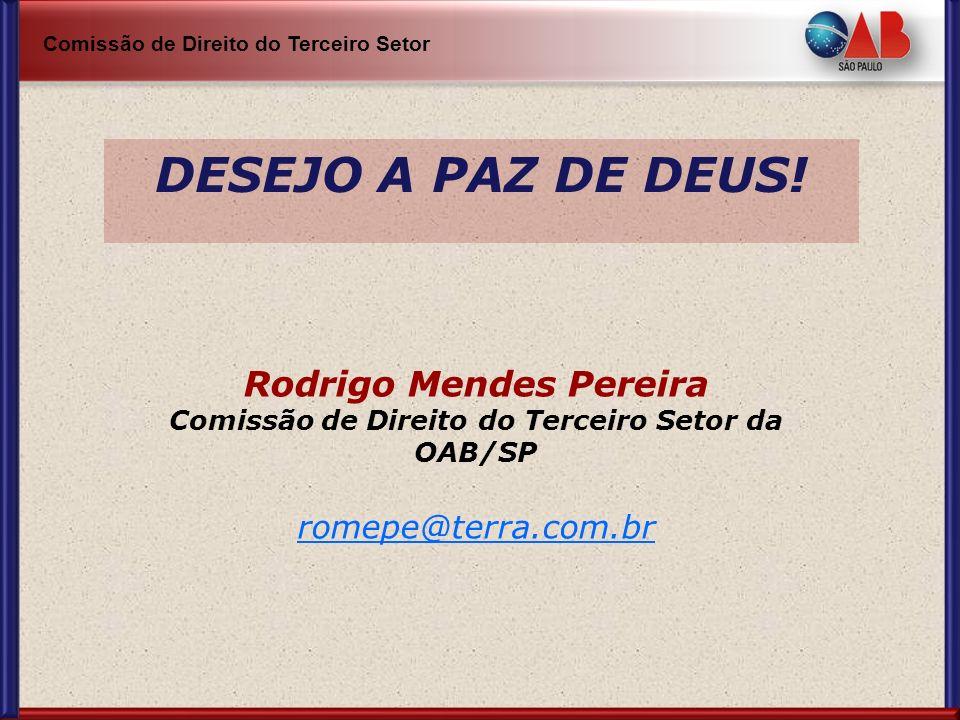 Comissão de Direito do Terceiro Setor DESEJO A PAZ DE DEUS! Rodrigo Mendes Pereira Comissão de Direito do Terceiro Setor da OAB/SP romepe@terra.com.br