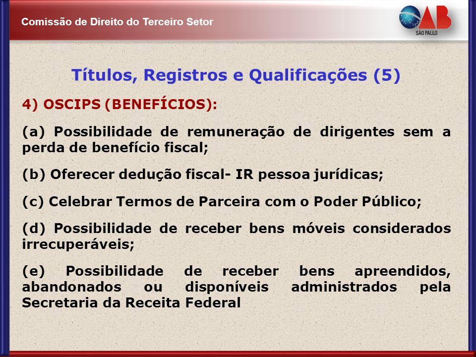 Comissão de Direito do Terceiro Setor Títulos, Registros e Qualificações (5) 4) OSCIPS (BENEFÍCIOS): (a) Possibilidade de remuneração de dirigentes se