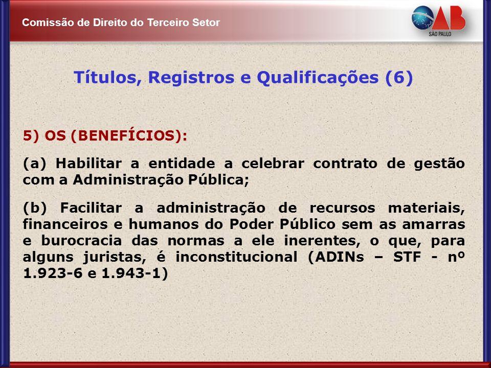 Comissão de Direito do Terceiro Setor Títulos, Registros e Qualificações (6) 5) OS (BENEFÍCIOS): (a) Habilitar a entidade a celebrar contrato de gestã
