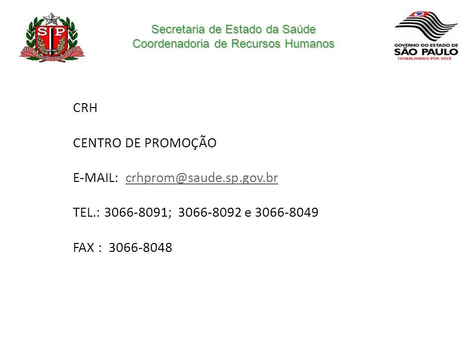 Secretaria de Estado da Saúde Coordenadoria de Recursos Humanos CRH CENTRO DE PROMOÇÃO E-MAIL: crhprom@saude.sp.gov.brcrhprom@saude.sp.gov.br TEL.: 30