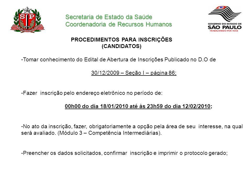 Secretaria de Estado da Saúde Coordenadoria de Recursos Humanos PROCEDIMENTOS PARA INSCRIÇÕES (CANDIDATOS) -Tomar conhecimento do Edital de Abertura d