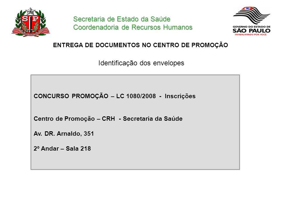 Secretaria de Estado da Saúde Coordenadoria de Recursos Humanos ENTREGA DE DOCUMENTOS NO CENTRO DE PROMOÇÃO CONCURSO PROMOÇÃO – LC 1080/2008 - Inscriç