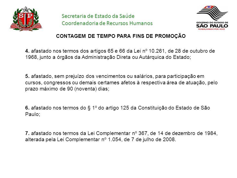 Secretaria de Estado da Saúde Coordenadoria de Recursos Humanos CONTAGEM DE TEMPO PARA FINS DE PROMOÇÃO 4. afastado nos termos dos artigos 65 e 66 da