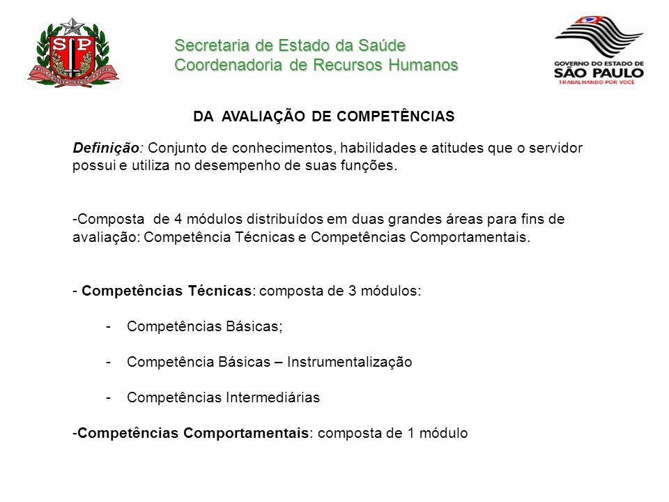 Secretaria de Estado da Saúde Coordenadoria de Recursos Humanos DA AVALIAÇÃO DE COMPETÊNCIAS Definição: Conjunto de conhecimentos, habilidades e atitu