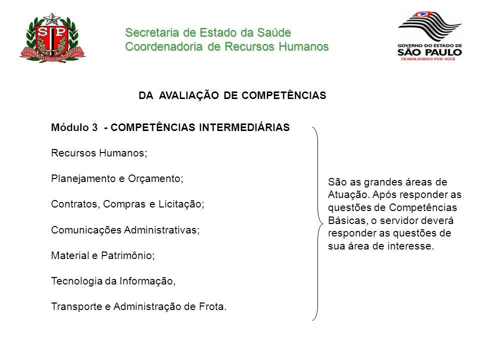 Secretaria de Estado da Saúde Coordenadoria de Recursos Humanos DA AVALIAÇÃO DE COMPETÊNCIAS Módulo 3 - COMPETÊNCIAS INTERMEDIÁRIAS Recursos Humanos;