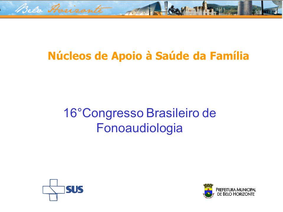 NASF/ SMSA Belo Horizonte Cada núcleo atende uma média de 10 equipes de saúde da família.