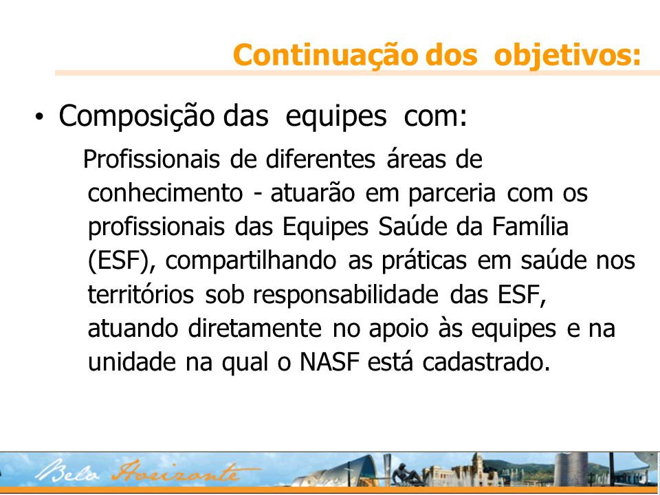Continuação dos objetivos: Composição das equipes com: Profissionais de diferentes áreas de conhecimento - atuarão em parceria com os profissionais da