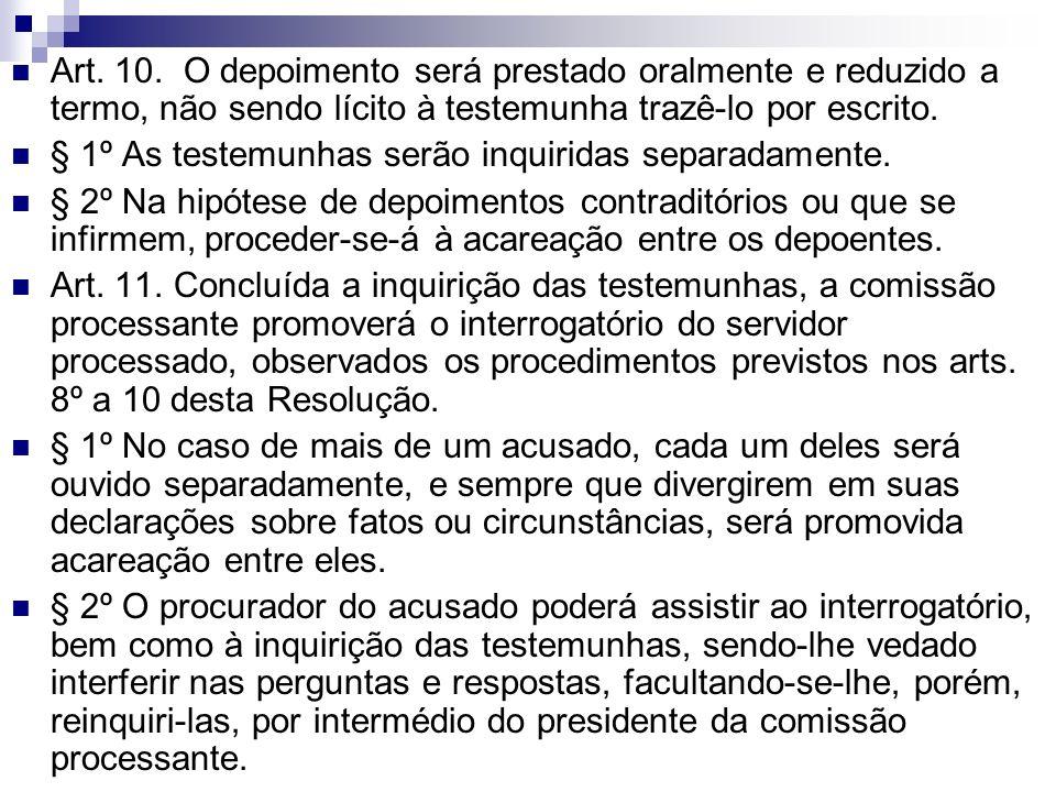 Art. 10. O depoimento será prestado oralmente e reduzido a termo, não sendo lícito à testemunha trazê-lo por escrito. § 1º As testemunhas serão inquir
