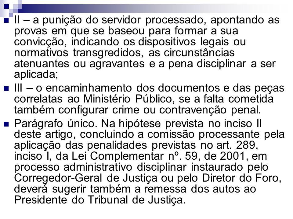 II – a punição do servidor processado, apontando as provas em que se baseou para formar a sua convicção, indicando os dispositivos legais ou normativo