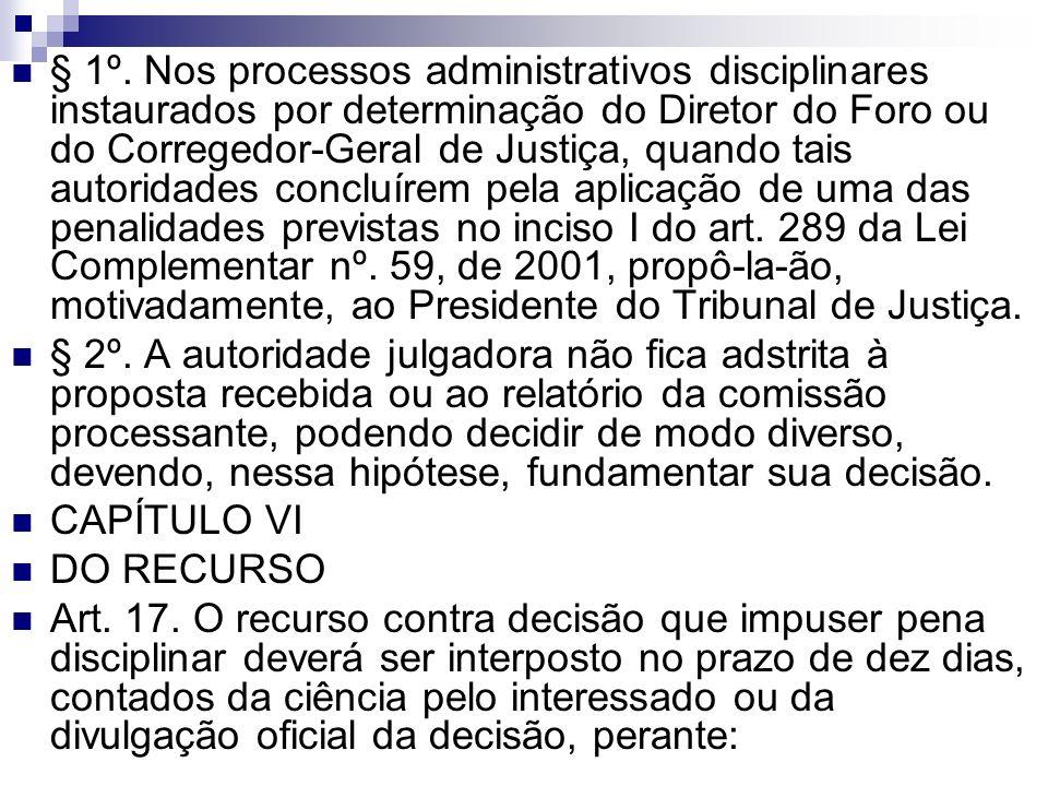 § 1º. Nos processos administrativos disciplinares instaurados por determinação do Diretor do Foro ou do Corregedor-Geral de Justiça, quando tais autor