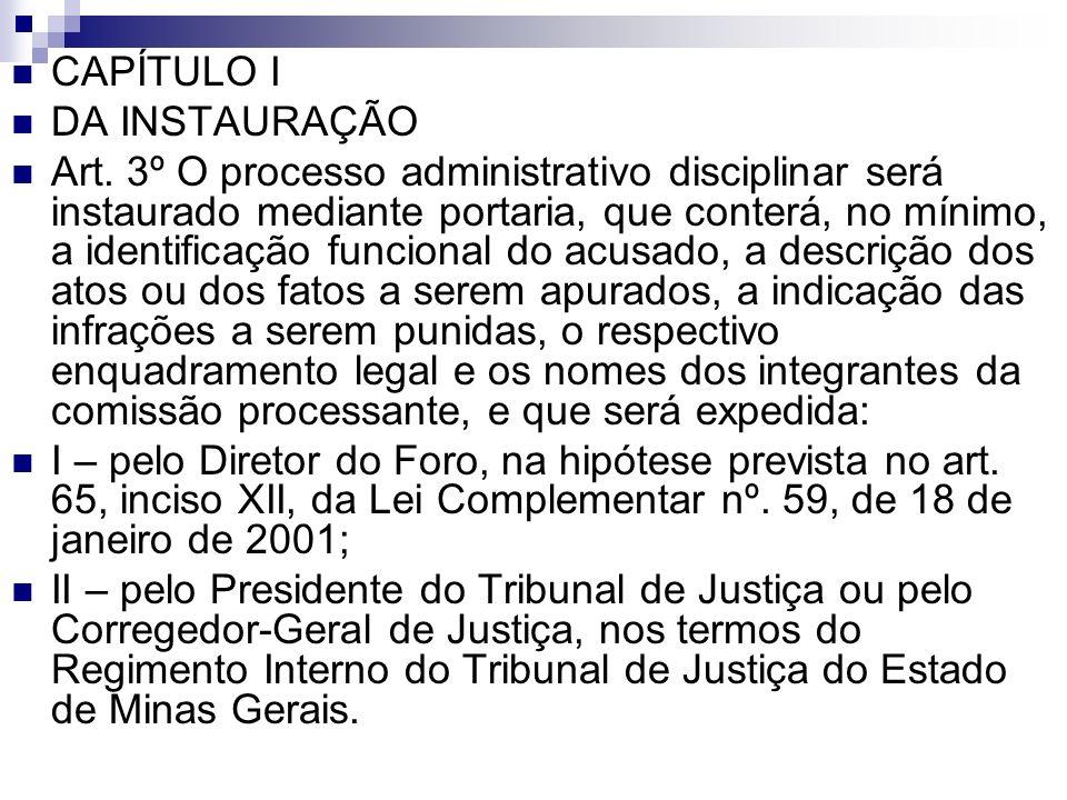 CAPÍTULO I DA INSTAURAÇÃO Art. 3º O processo administrativo disciplinar será instaurado mediante portaria, que conterá, no mínimo, a identificação fun