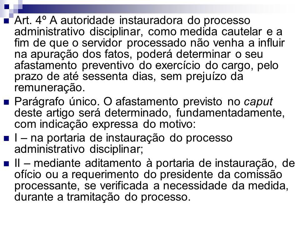 Art. 4º A autoridade instauradora do processo administrativo disciplinar, como medida cautelar e a fim de que o servidor processado não venha a influi