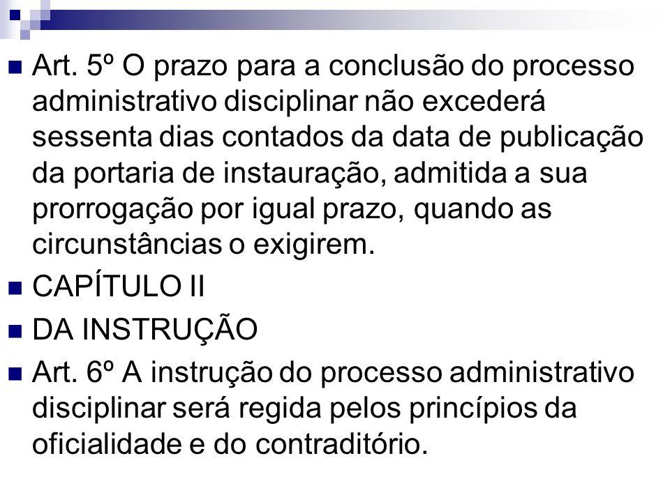 Art. 5º O prazo para a conclusão do processo administrativo disciplinar não excederá sessenta dias contados da data de publicação da portaria de insta