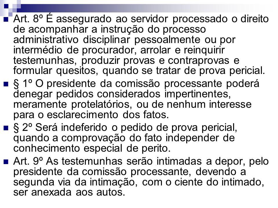 Art. 8º É assegurado ao servidor processado o direito de acompanhar a instrução do processo administrativo disciplinar pessoalmente ou por intermédio
