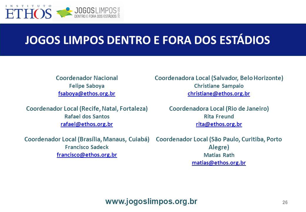 JOGOS LIMPOS DENTRO E FORA DOS ESTÁDIOS 26 www.jogoslimpos.org.br Coordenador Nacional Felipe Saboya fsaboya@ethos.org.br Coordenador Local (Recife, N