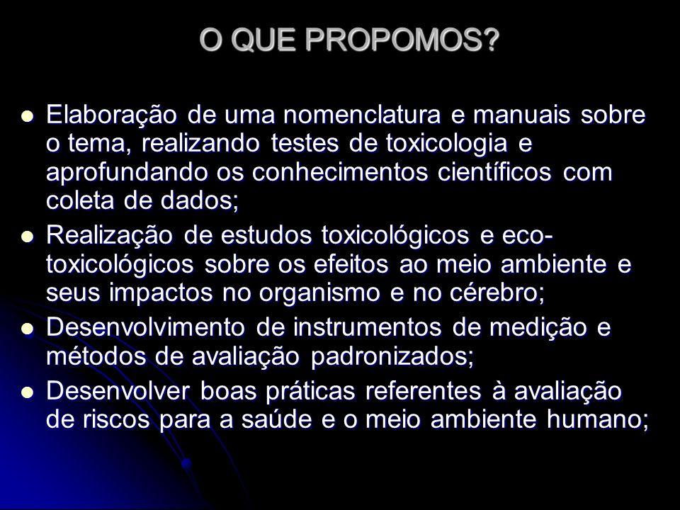 O QUE PROPOMOS? Elaboração de uma nomenclatura e manuais sobre o tema, realizando testes de toxicologia e aprofundando os conhecimentos científicos co