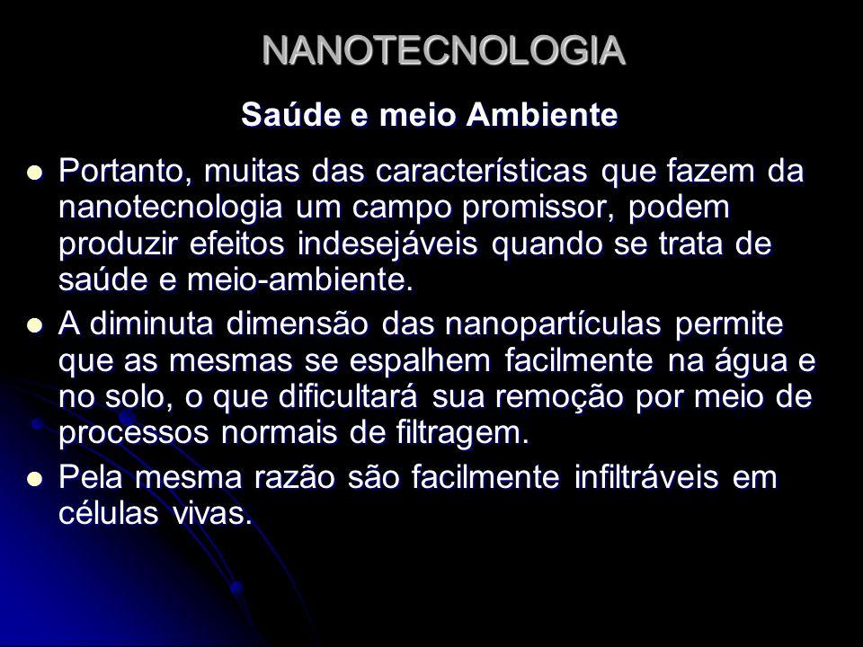 NANOTECNOLOGIA Saúde e meio Ambiente A possibilidade de contaminação de seres vivos e do meio-ambiente (com efeitos ao longo de toda cadeia alimentar) com nanopartículas ainda não são totalmente conhecidos é um risco muito provável.